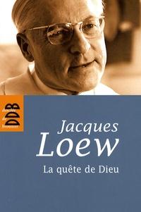 Jacques Loew - La quête de Dieu - De l'athéisme à la nuit de la foi.