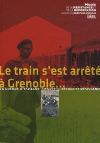 Jacques Loiseau - Le train s'est arrêté à Grenoble... - La guerre d'Espagne et l'Isère - Refuge et résistance.