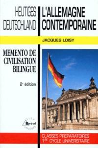Jacques Loisy - L'Allemagne contemporaine : Heutiges Deustchland - Mémento de civilisation bilingue.