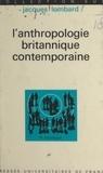 Jacques Lombard et Georges Balandier - L'anthropologie britannique contemporaine.