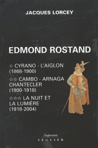Jacques Lorcey - Edmond Rostand Coffret 3 volumes : Tome 1, Cyrano - L'Aiglon (1868-1900). Tome 2, Cambo - Arnaga - Chantecler (1900-1918). Tome 3, La nuit et la lumière (1918-2004).