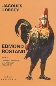 Jacques Lorcey - Edmond Rostand - Tome 2, Cambo - Arnaga - Chantecler (1900-1918).