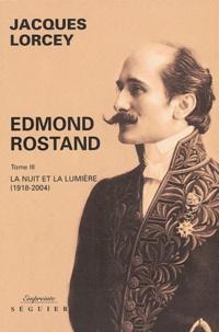 Jacques Lorcey - Edmond Rostand - Tome 3, La nuit et la lumière (1918-2004).