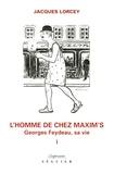 Jacques Lorcey - L'homme de chez Maxim's - Tome 1, Georges Feydeau, sa vie.