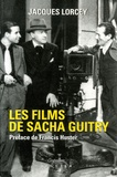Jacques Lorcey - Les films de Sacha Guitry.