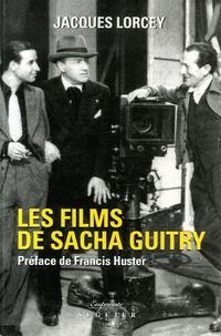Jacques Lorcey - Les films de Sacha Guitry.