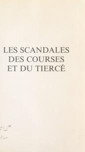 Jacques Lorcey - Les scandales des courses et du tiercé - Choses vues, lues et entendues.