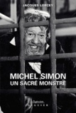 Jacques Lorcey - Michel Simon - Un sacré monstre.