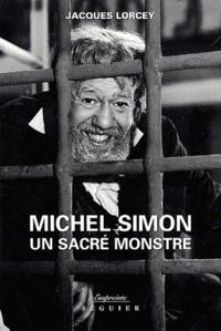Jacques Lorcey - Michel Simon - Un sacré monstre.