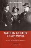 Jacques Lorcey - Sacha Guitry et son monde. - Tome 1, Son père, ses femmes, son personnel....
