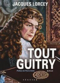 Jacques Lorcey - Tout Guitry - De A à Z.