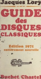 Jacques Lory et Edmond Buchet - Guide des disques - L'aventure de la musique occidentale, du chant grégorien à la musique électronique, racontée en 2500 microsillons.