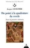 Jacques Loubatière - Du point à la quadrature du cercle - Traité de géométrie méditative.