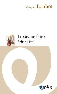 Jacques Loubet - Le savoir-faire éducatif.
