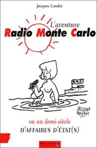 Jacques Loudot - L'aventure Radio Monte-Carlo ou un demi-siècle d'affaires d'Etat(s).
