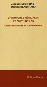Jacques-Louis Binet et Damien Blanchard - Chroniques médicales et culturelles - Correspondances et confrontations.