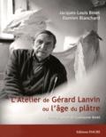 Jacques-Louis Binet et Damien Blanchard - L'atelier de Gérard Lanvin ou l'âge du plâtre.