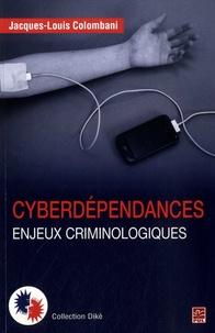 Jacques-Louis Colombani - Cyberdépendances - Enjeux criminologiques - Petit manuel pratique, liberté de pensée et droit pénal sur Internet.