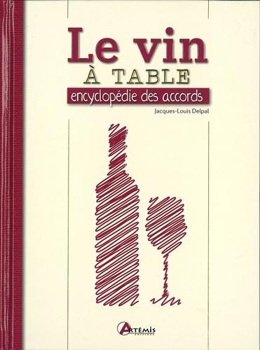 Jacques-Louis Delpal - Le vin à table - Encyclopédie des accords.