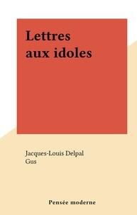 Jacques-Louis Delpal et  Gus - Lettres aux idoles.