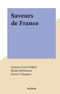 Jacques-Louis Delpal et Bruno Berbessou - Saveurs de France.