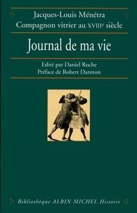 Jacques-Louis Menetra et Jacques-Louis Ménétra - Le Journal de ma vie.