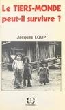 Jacques Loup - Le Tiers-monde peut-il survivre ?.