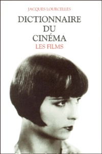 Jacques Lourcelles - DICTIONNAIRE DU CINEMA. - Tome 3, Les films.