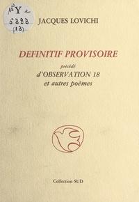 """Jacques Lovichi - Définitif provisoire - Précédé d'""""Observation 18"""" et autres poèmes."""