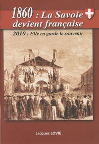 Jacques Lovie - 1860 : La Savoie devient française - 2010, elle en garde le souvenir.