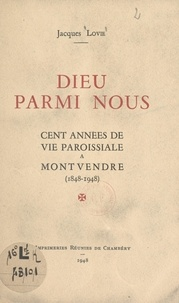 Jacques Lovie - Dieu parmi nous - Cent années de vie paroissiale à Montvendre (1848-1948).