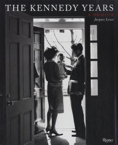 Jacques Lowe - The Kennedy Years - A Memoir.