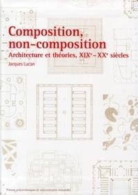 Jacques Lucan - Composition, non-composition - Architecture et théories, XIXe-XXe siècles.