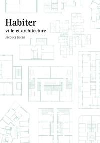 Jacques Lucan - Habiter - Ville et architecture.