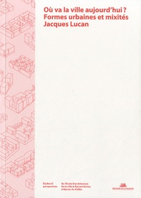 Jacques Lucan - Où va la ville aujourd'hui ? - Formes urbaines et mixités.