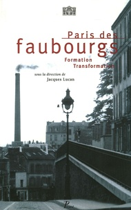 Jacques Lucan - Paris des faubourgs - Formation-Transformation.