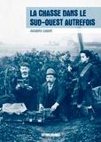 Jacques Luquet - La chasse dans le Sud-Ouest autrefois.
