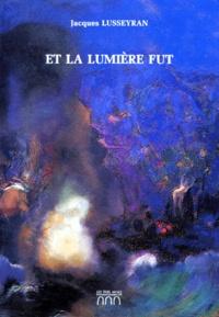Et la lumière fut - Jacques Lusseyran pdf epub