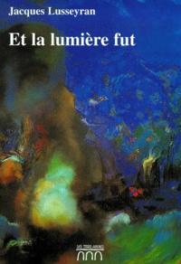 Jacques Lusseyran - Et la lumière fut.