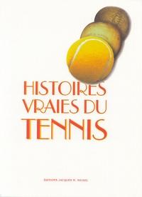 Jacques M Michel - Histoires vraies du Tennis - Histoires du tennis, fin XIXe, début XXe siècle.
