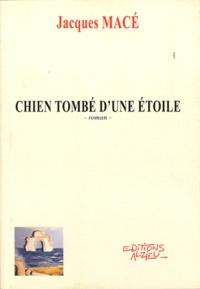 Jacques Macé - Chien tombé d'une étoile.