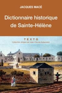 Jacques Macé - Dictionnaire historique de Sainte-Hélène.