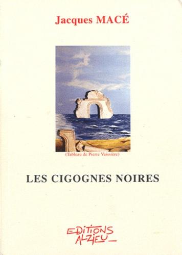 Jacques Macé - Les cigognes noires.