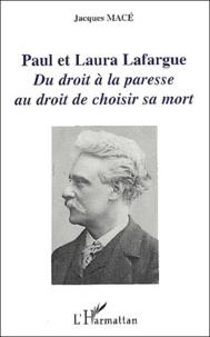 Jacques Macé - Paul et Laura Lafargue. - Du droit à la paresse au droit de choisir sa mort.