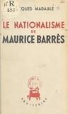 Jacques Madaule - Le nationalisme de Maurice Barrès.