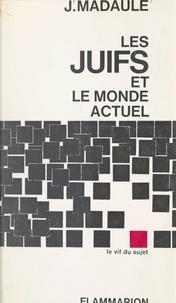 Jacques Madaule et Jean Sainsaulieu - Les Juifs et le monde actuel.