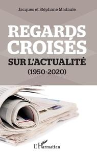 Jacques Madaule et Stéphane Madaule - Regards croisés sur l'actualité - (1950-2020).