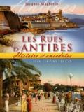 Jacques Magherini - Les rues d'Antibes, Juan-les-Pins, Le Cap - Histoire et anecdotes.