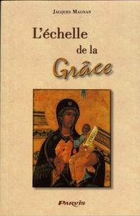 Jacques Magnan - L'échelle de la grâce - Vers l'éternelle béatitude.