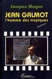 Jacques Magne - Jean Galmot, l'homme des tropiques.